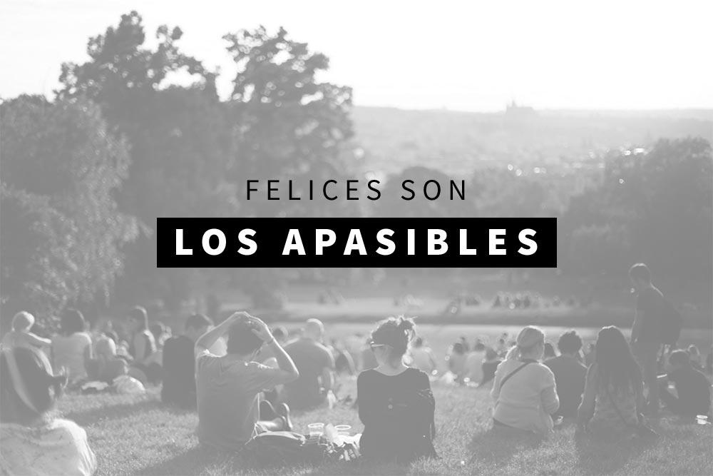 FELICES SON LOS APACIBLES