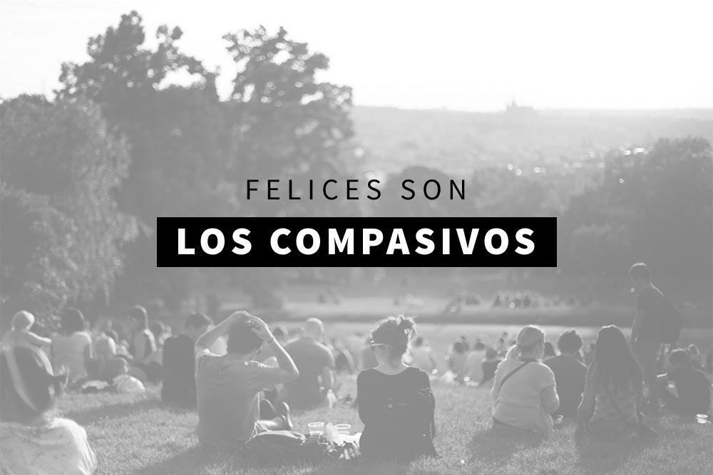 FELICES SON LOS COMPASIVOS