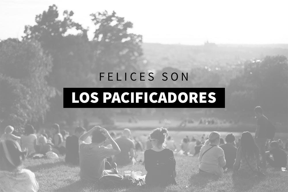 FELICES SON LOS PACIFICADORES